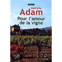 Pour l'amour de la vigne de Gabrielle Adam
