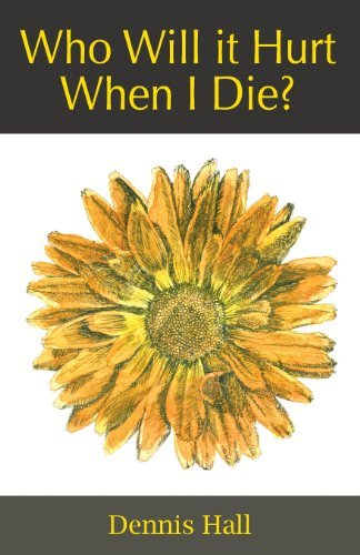 who-will-it-hurt-when-i-die-written-by-dennis-hall-2013-edition-publisher-yellowtail-paperback