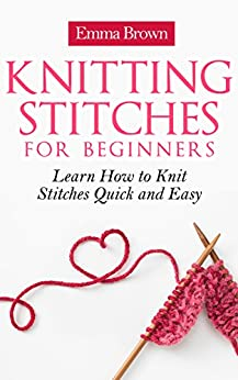 Learn How To Knit : Knitting Stitches: Learn How to Knit Stitches Quick and Easy (Knitting ...