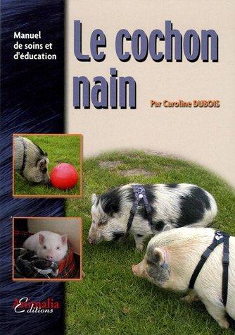 Le Cochon Nain: Manuel de soins et d'éducation par Caroline Dubois