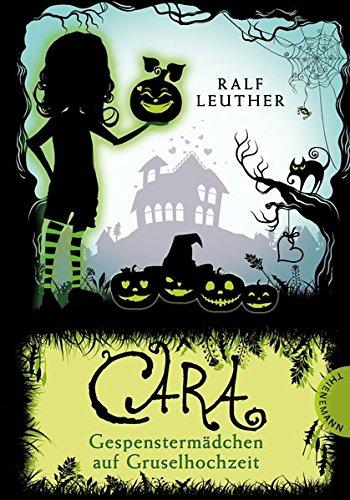 Preisvergleich Produktbild Cara – Gespenstermädchen auf Gruselhochzeit