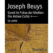 Joseph Beuys: Kunst im Fokus der Medien: Die Aktion Celtic +~~~