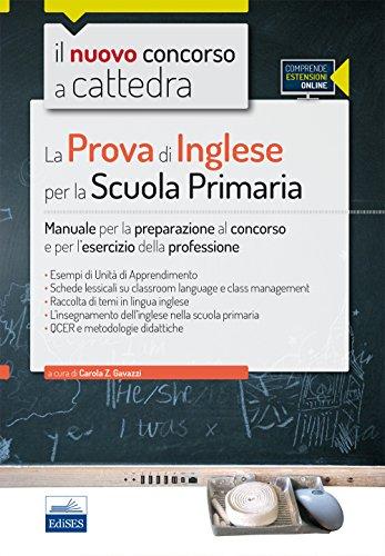 Il nuovo concorso a cattedra. La prova di inglese per la scuola primaria. Manuale per la preparazione al concorso e per l'esercizio.. Con espansione online