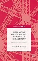 Alternative Education and Community Engagement: Making Education a Priority (Palgrave Pivot) by Ornette D. Clennon (2014-04-18)