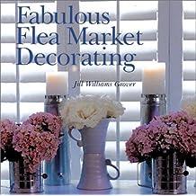 Fabulous Flea Market Decorating by Jill Williams Grover (2002-10-01)