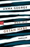 Was ich getan habe: Thriller - Anna George