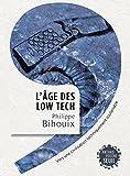 L'Âge des low tech. Vers une civilisation techniquement soutenable: Vers une civilisation techniquement soutenable