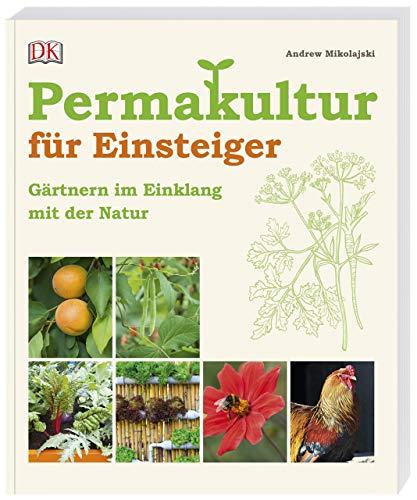 Permakultur für Einsteiger: Gärtnern im Einklang mit der Natur -