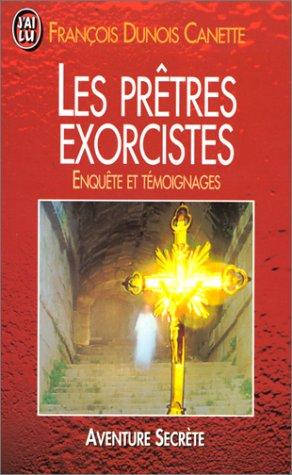 Les prêtres exorcistes : Enquête et témoignages par François Dunois-Canette