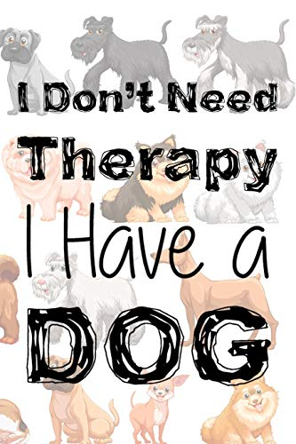 I Don't Need Therapy I Have A Dog: Blank Lined Notebook Journal Diary Composition Notepad 120 Pages 6x9 Paperback ( Dog Lover ) All