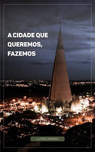 A Cidade Que Queremos, Fazemos (Portuguese Edition)