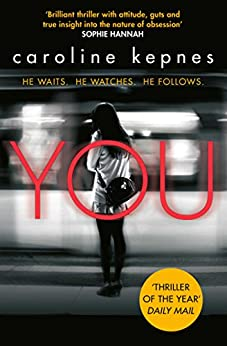 You: Obsessive and chilling  - a thriller more dangerously twisted than any YOU have ever read (English Edition)