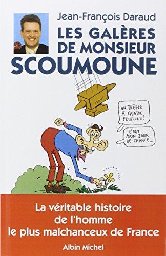 Les Galeres de Monsieur Scoumoune - la Véritable Histoire de l'Homme le Plus Malchanceux de France (Scoumoune La)