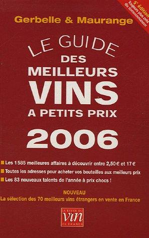 Le guide des meilleurs vins à petits prix : Edition 2006 par Antoine Gerbelle, Philippe Maurange, Guillaume Baroin, Philippe de Cantenac