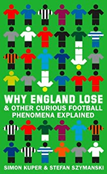 Why England Lose: And other curious phenomena explained by [Kuper, Simon, Szymanski, Stefan]