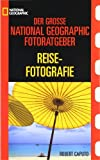 Reisefotografie: Der grosse National Geographic Photoguide - Robert Caputo