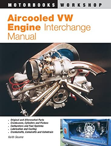 Aircooled VW Engine Interchange Manual: The User's Guide to Original and Aftermarket Parts...
