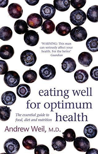 Eating Well For Optimum Health: The Essential Guide to Food, Diet and Nutrition by Dr. Andrew Weil MD (2008-01-03) par Dr. Andrew Weil MD