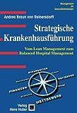 Strategische Krankenhausführung. Vom Lean Management zum Balanced Hospital Management