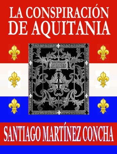 LA CONSPIRACIÓN DE AQUITANIA por Santiago Martínez Concha