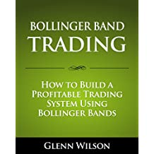 Bollinger Band Trading: How to Build a Profitable Trading System Using Bollinger Bands (English Edition)