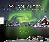 Polarlichter: Sonnenzauber am Nachthimmel - Bernd Römmelt