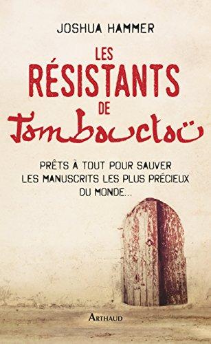Les Résistants de Tombouctou : Prêts à tout pour sauver les manuscrits les plus précieux du monde...