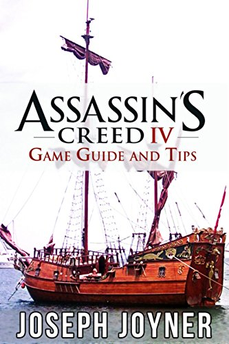 Assassin's Creed 4 Game Guide and Tips por Joseph Joyner