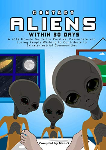 Contact Aliens Within 30 Days. A 2019 How to Guide for Positive, Passionate and Loving People Wishing to Contribute to Extraterrestrial Communities (Expansion Series Book 2) (English Edition)