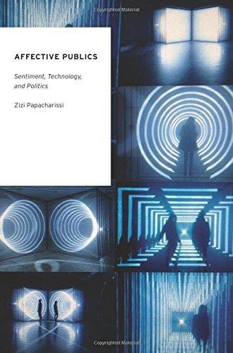 Affective Publics: Sentiment, Technology, and Politics (Oxford Studies in Digital Politics) Paperback ¨C December 3, 2014