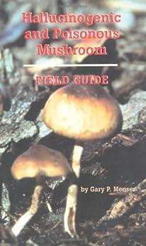 Hallucinogenic And Poisonous Mushroom Field Guide: A Field Guide por Gary P. Menser epub