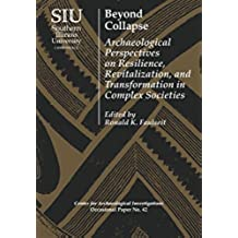 Beyond Collapse: Archaeological Perspectives on Resilience, Revitalization, and Transformation in Complex Societies (Visiting Scholar Conference Volumes: ... Investigations Occasional Paper No. 42)