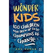 Wonder Kids: 100 Children Who Grew Up to Be Champions of Change