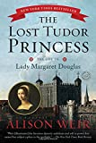 The Lost Tudor Princess: The Life of Lady Margaret Douglas by Alison Weir front cover
