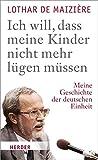 """""""Ich will, dass meine Kinder nicht mehr l?gen m?ssen"""": Meine Geschichte der deutschen Einheit"""