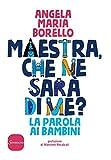 Scarica Libro Maestra che ne sara di me La parola ai bambini (PDF,EPUB,MOBI) Online Italiano Gratis