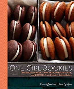 One Girl Cookies: Recipes for Cakes, Cupcakes, Whoopie Pies, and Cookies from Brooklyn's Beloved Bakery von [Casale, Dawn, Crofton, David]