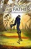 #7: The Prodigal Son's Father: Tales of a very different sort of Kingdom