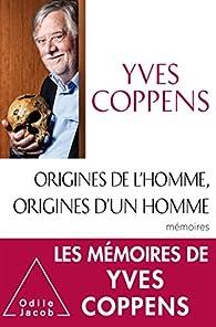 Origines de l'Homme, origines d'un homme: Mémoires par Yves Coppens