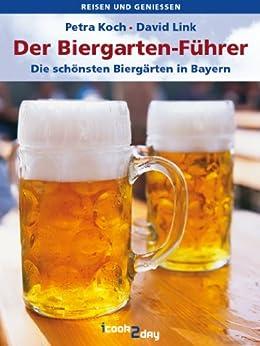 Der Biergarten-Führer. Die schönsten Biergärten in Bayern (Reisen und genießen) von [Koch, Petra , Link, David]