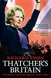 Thatcher's Britain: The Politics and Social Upheaval of the 1980s by Richard Vinen (2010-03-04)