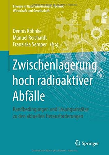 Zwischenlagerung hoch radioaktiver Abfälle: Randbedingungen und Lösungsansätze zu den aktuellen Herausforderungen (Energie in Naturwissenschaft, Technik, Wirtschaft und Gesellschaft)