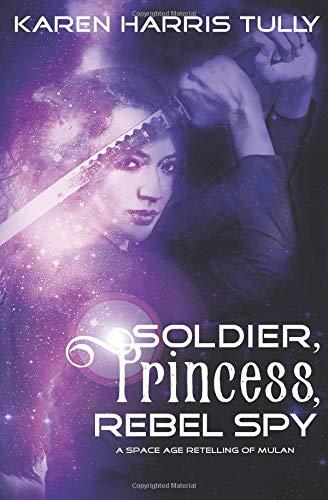 Soldier, Princess, Rebel Spy (Galactic Dreams, Band 1)