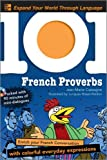 101 French Proverbs with MP3 Disc: Enrich your French conversation with colorful everyday sayings (101... Language Series)