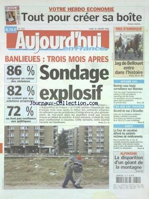 AUJOURD'HUI EN FRANCE [No 1522] du 30/01/2006 - BANLIEUES - 3 MOIS APRES - SONDAGEEXPLOSIF - AFFAIRE LEA - RENTREE SOUS HAUTE SURVEILLANCE AUX MUREAUX - TVA SUR LES TRAVAUX - ACCORD EN VUE A BRUXELLES - LA COUR DE CASSATION DEFEND LES PATIENTS VICTIMES DE MEDICAMENTS - ALPINISME - LA DISPARITION D'UN GEANT DE LA MONTAGNE par Collectif