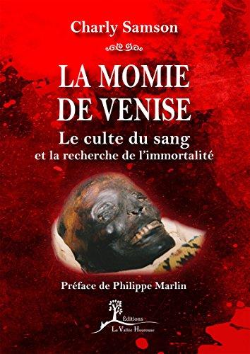 La momie de Venise: Le culte du sang et la recherche de l'immortalité (French Edition)