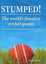 Stumped!: The Worlds Funniest Cricket Quotes