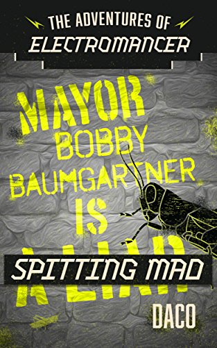 The Adventures of Electromancer: Mayor Bobby Baumgartner is Spitting Mad