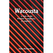 Wacousta: A Tale of the Pontiac Conspiracy (Complete)