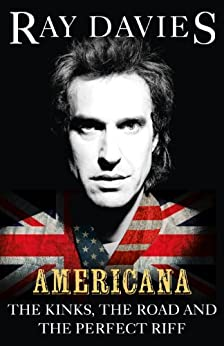 Americana: The Kinks, the Road and the Perfect Riff by [Davies, Ray]